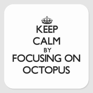 Keep Calm by focusing on Octopus Square Sticker