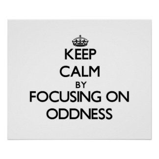 Keep Calm by focusing on Oddness Print