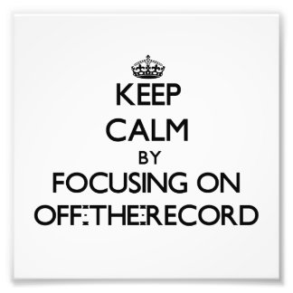 Keep Calm by focusing on Off-The-Record Photo Art