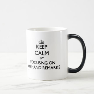 Keep Calm by focusing on Offhand Remarks Coffee Mugs