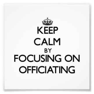 Keep Calm by focusing on Officiating Photograph