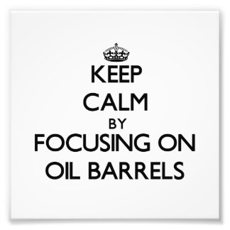 Keep Calm by focusing on Oil Barrels Photo