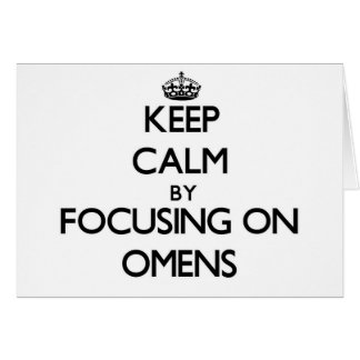 Keep Calm by focusing on Omens Cards