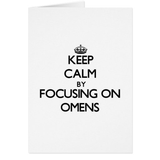 Keep Calm by focusing on Omens Card