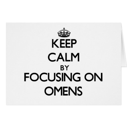 Keep Calm by focusing on Omens Greeting Card