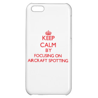 Keep calm by focusing on on Aircraft Spotting Case For iPhone 5C