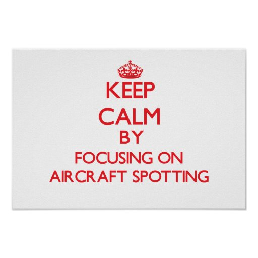 Keep calm by focusing on on Aircraft Spotting Print