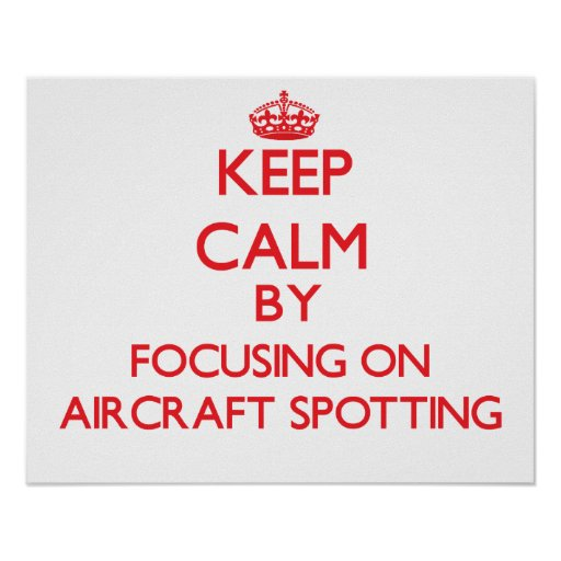 Keep calm by focusing on on Aircraft Spotting Poster