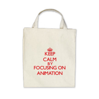 Keep calm by focusing on on Animation Canvas Bags