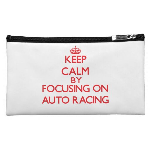 Keep calm by focusing on on Auto Racing Cosmetic Bags