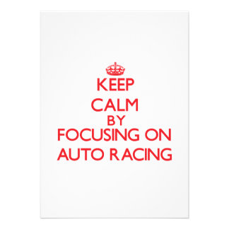 Keep calm by focusing on on Auto Racing Invites
