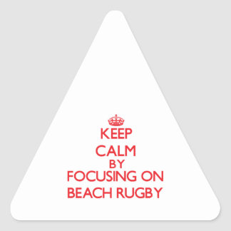 Keep calm by focusing on on Beach Rugby Triangle Stickers