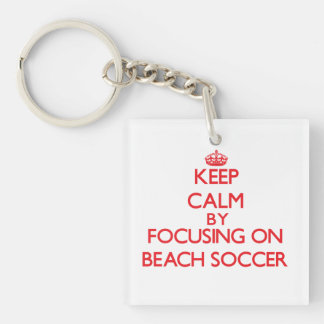 Keep calm by focusing on on Beach Soccer Double-Sided Square Acrylic Key Ring