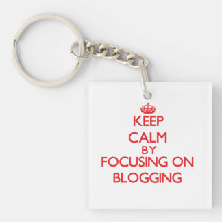 Keep calm by focusing on on Blogging Double-Sided Square Acrylic Keychain