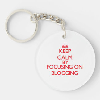 Keep calm by focusing on on Blogging Single-Sided Round Acrylic Keychain