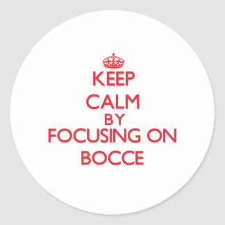 Keep calm by focusing on on Bocce Round Stickers