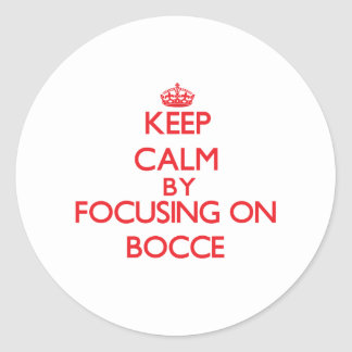 Keep calm by focusing on on Bocce Round Sticker