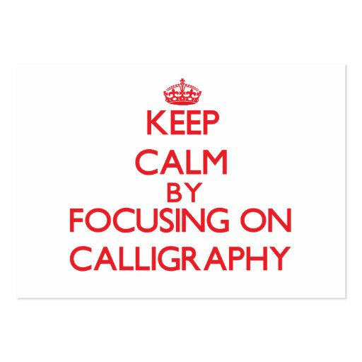 Keep calm by focusing on on Calligraphy Business Cards