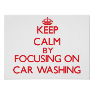 Keep calm by focusing on on Car Washing Posters
