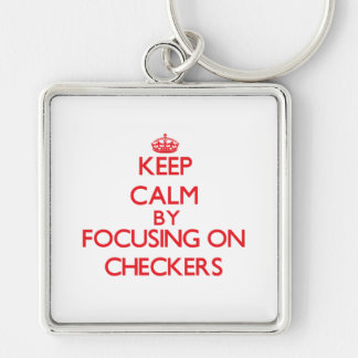 Keep calm by focusing on on Checkers Key Chains