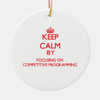 Keep calm by focusing on on Competitive Programmin Christmas Tree Ornament