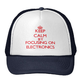 Keep calm by focusing on on Electronics Trucker Hat