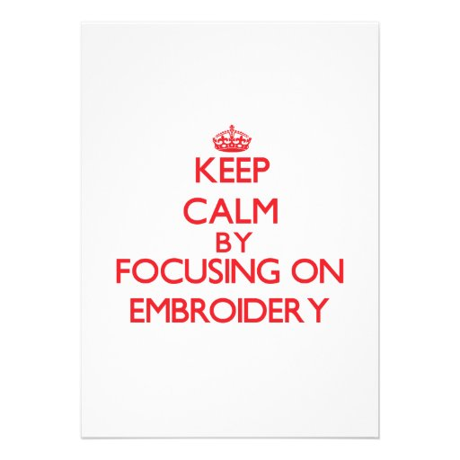 Keep calm by focusing on on Embroidery Personalized Invite