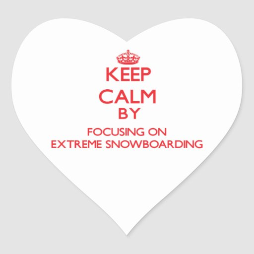 Keep calm by focusing on on Extreme Snowboarding Stickers