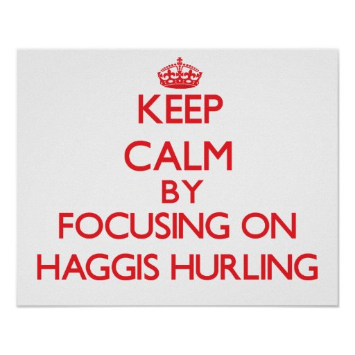 Keep calm by focusing on on Haggis Hurling Print