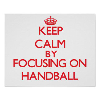 Keep calm by focusing on on Handball Posters
