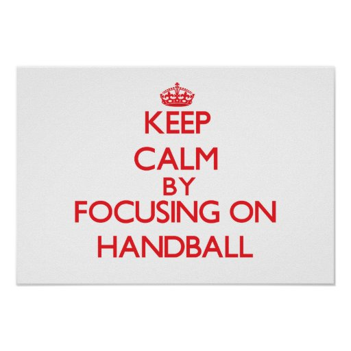 Keep calm by focusing on on Handball Print
