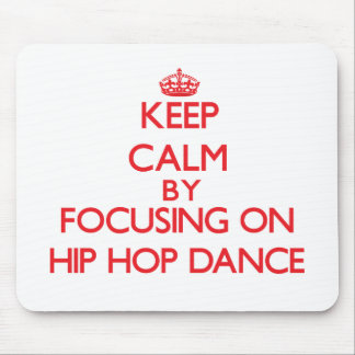 Keep calm by focusing on on Hip Hop Dance Mouse Pad