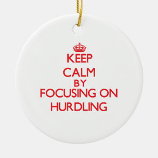 Keep calm by focusing on on Hurdling Ornaments