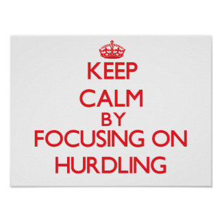 Keep calm by focusing on on Hurdling Posters