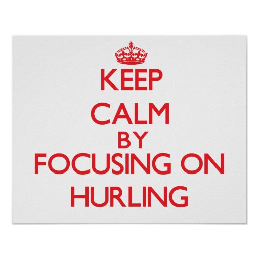 Keep calm by focusing on on Hurling Print