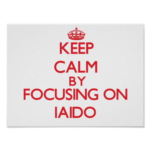 Keep calm by focusing on on Iaido Posters