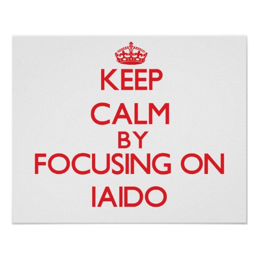 Keep calm by focusing on on Iaido Poster