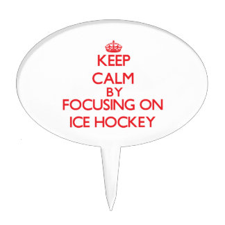 Keep calm by focusing on on Ice Hockey Cake Toppers