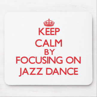 Keep calm by focusing on on Jazz Dance Mouse Pad
