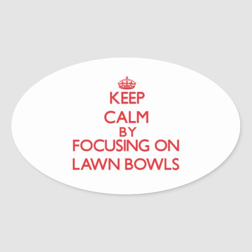 Keep calm by focusing on on Lawn Bowls Oval Sticker