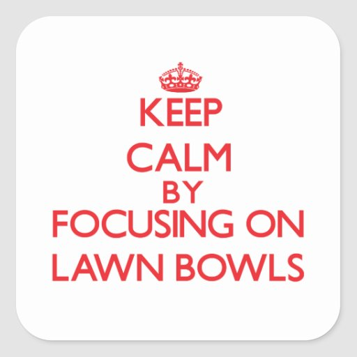 Keep calm by focusing on on Lawn Bowls Square Sticker