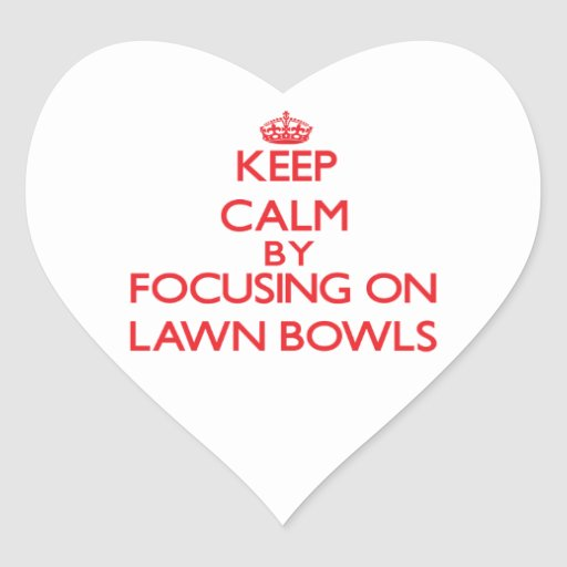 Keep calm by focusing on on Lawn Bowls Heart Stickers