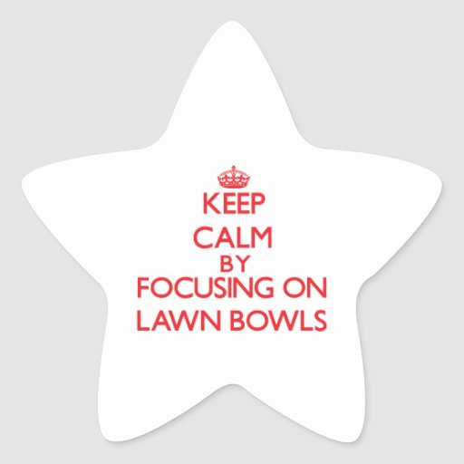 Keep calm by focusing on on Lawn Bowls Star Stickers