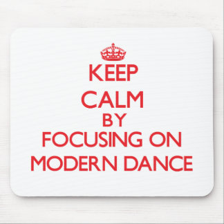 Keep calm by focusing on on Modern Dance Mouse Pad
