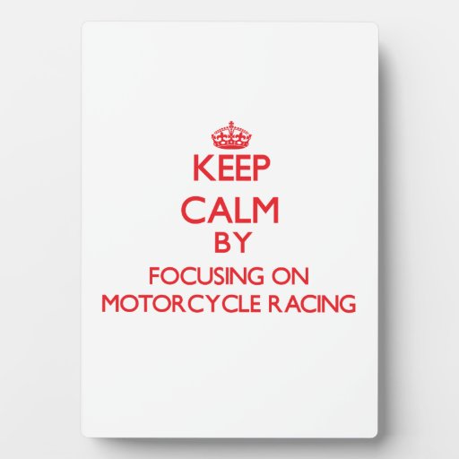 Keep calm by focusing on on Motorcycle Racing Photo Plaque