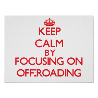 Keep calm by focusing on on Off-Roading Poster