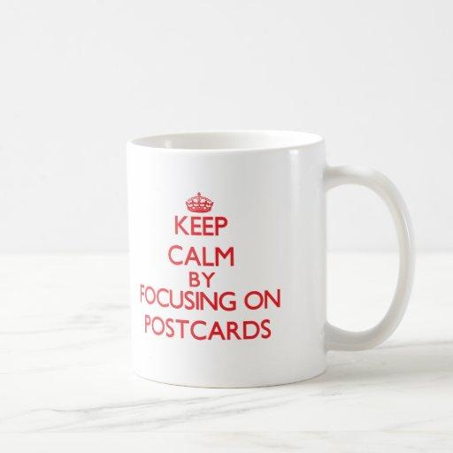 Keep calm by focusing on on Postcards Mug