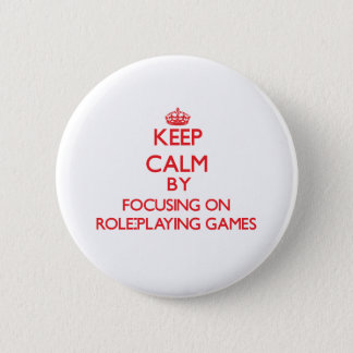 Keep calm by focusing on on Role-Playing Games 6 Cm Round Badge