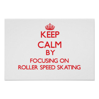 Keep calm by focusing on on Roller Speed Skating Poster