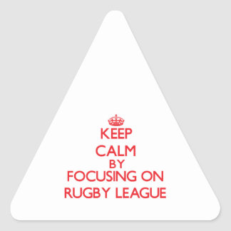Keep calm by focusing on on Rugby League Triangle Sticker